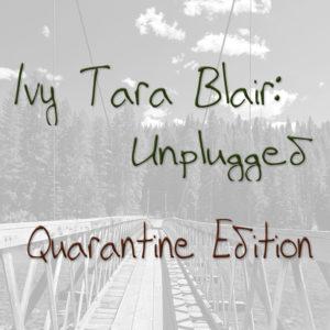 Ivy Tara Blair: Unplugged - Quarantine Edition